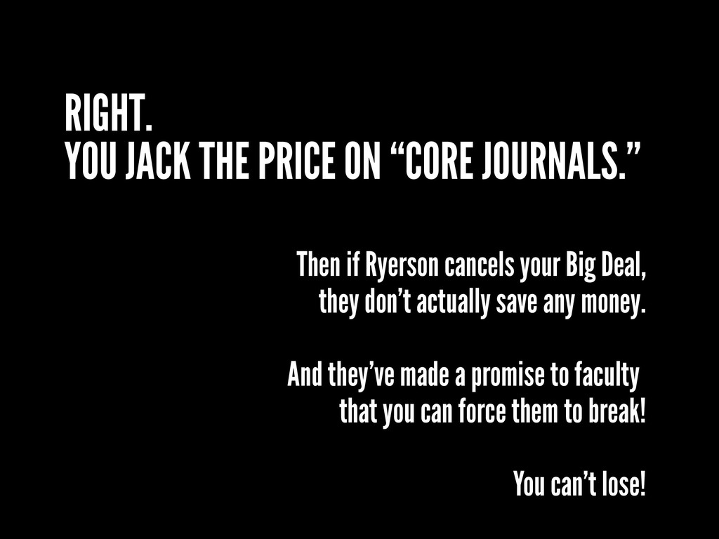 """RIGHT. YOU JACK THE PRICE ON """"CORE JOURNALS."""" T..."""