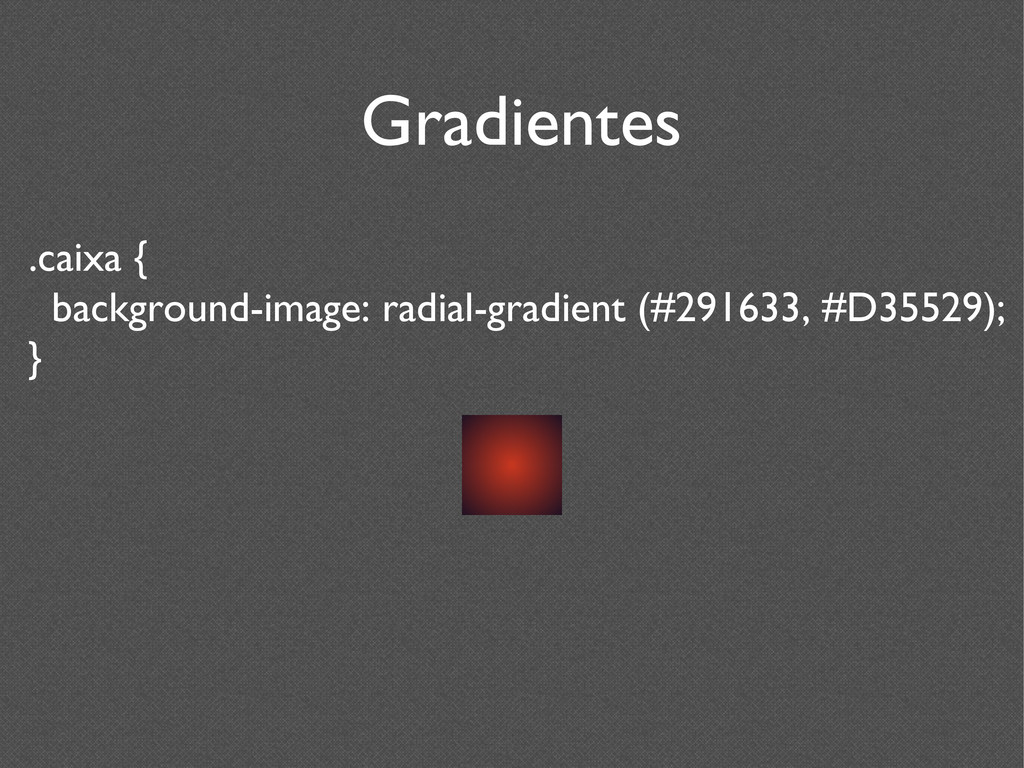 Gradientes .caixa { background-image: radial-gr...