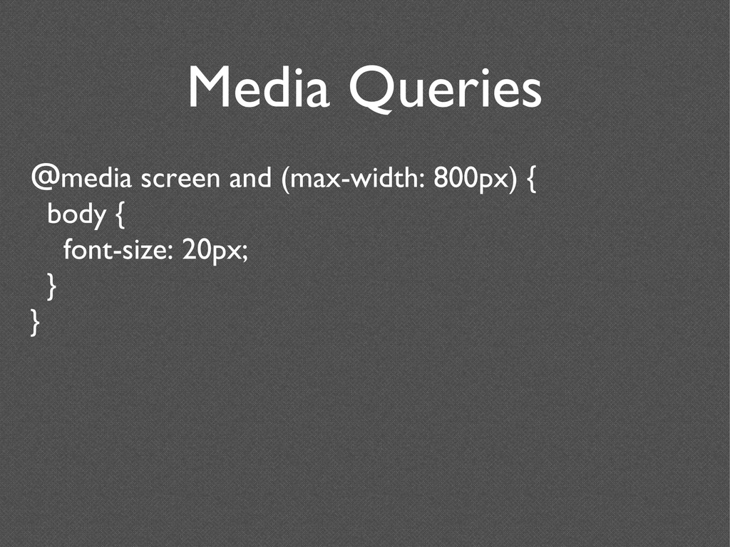 Media Queries @media screen and (max-width: 800...