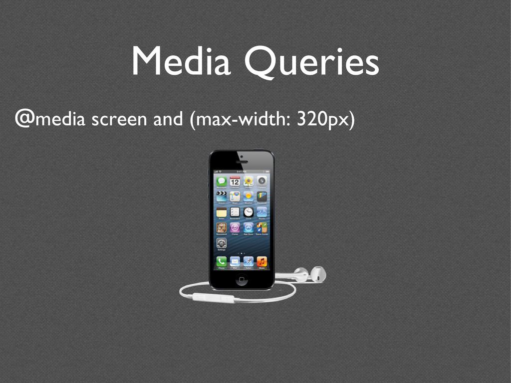 Media Queries @media screen and (max-width: 320...
