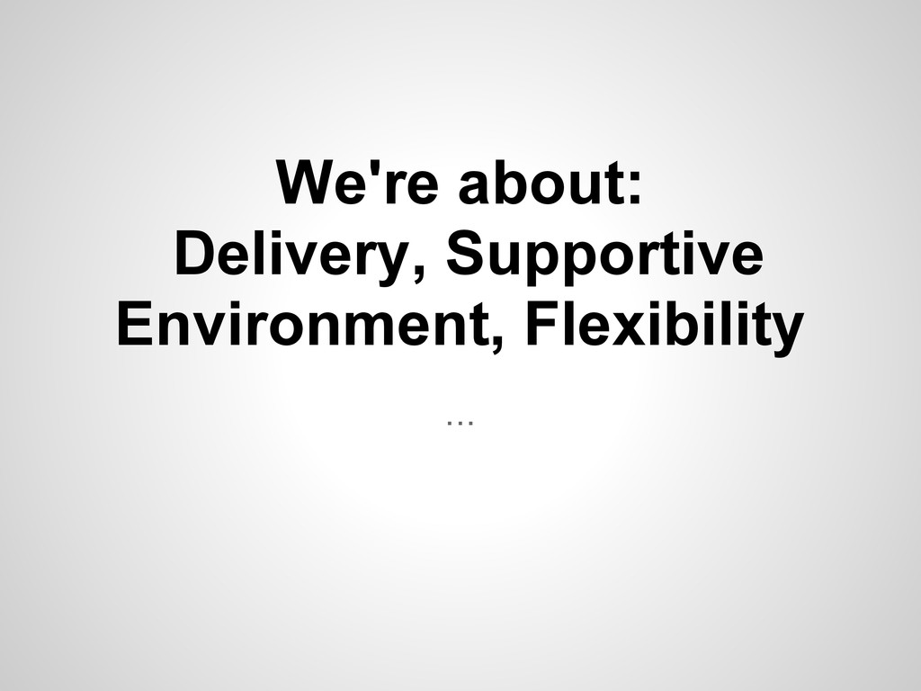 ... We're about: Delivery, Supportive Environme...