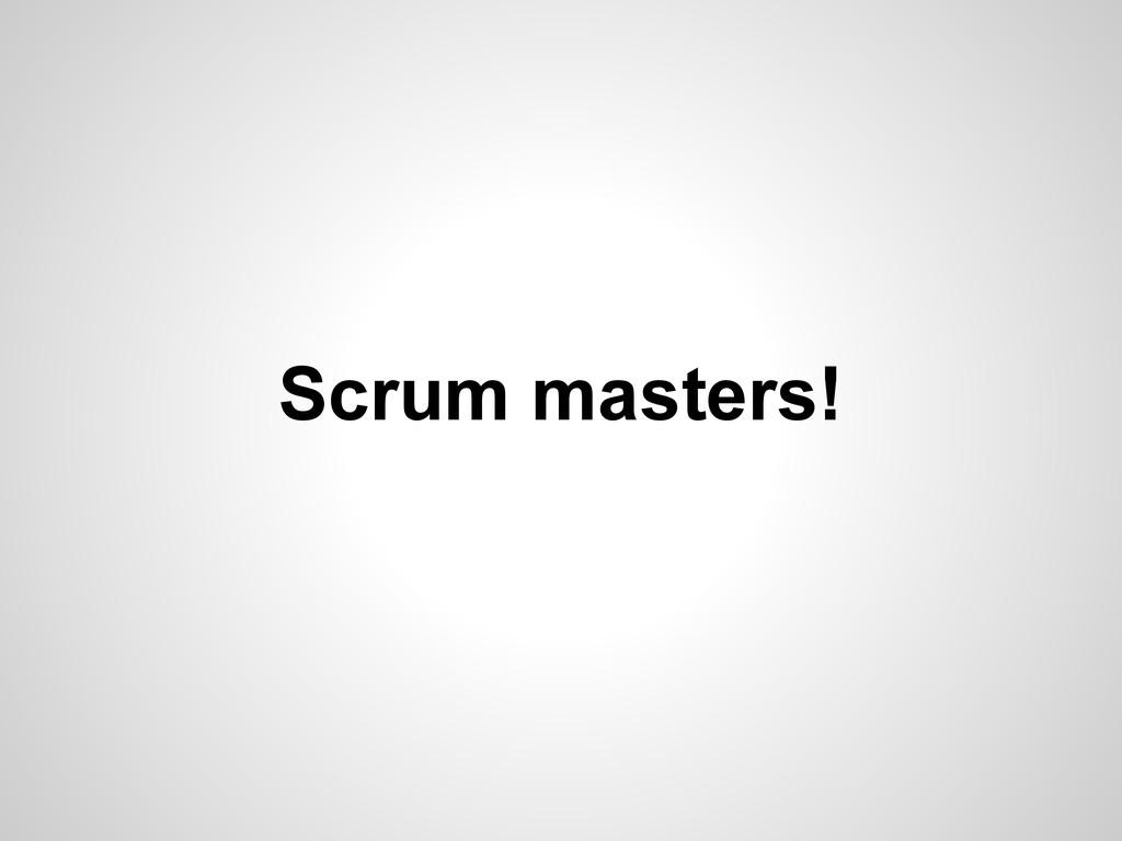 Scrum masters!
