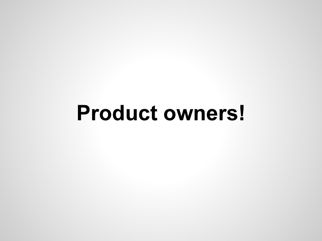 Product owners!