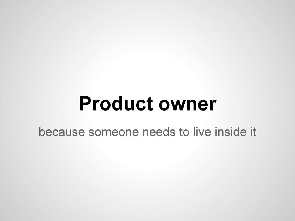 because someone needs to live inside it Product...