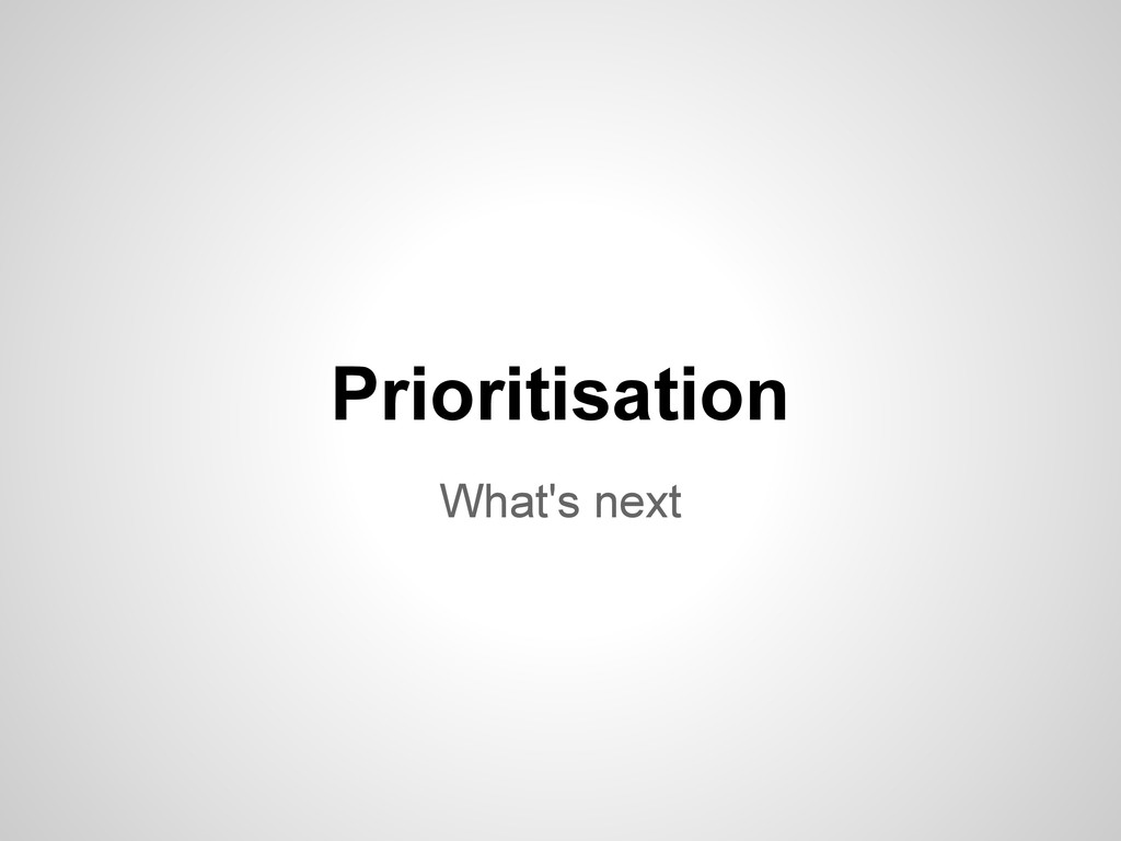 What's next Prioritisation