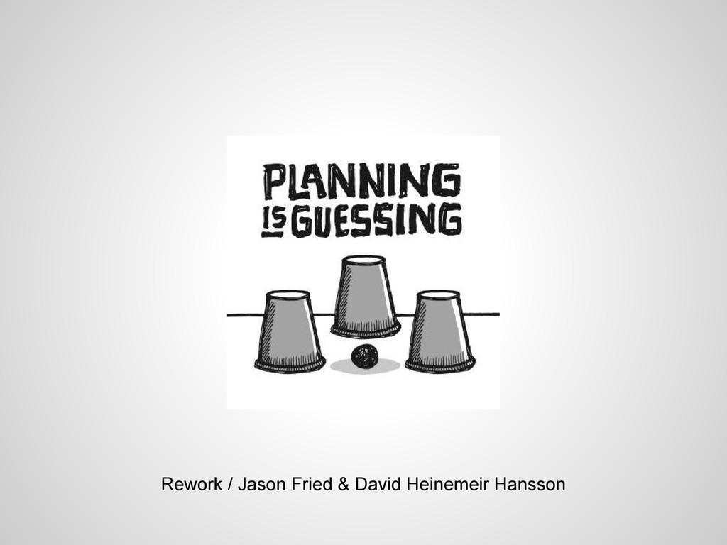 Rework / Jason Fried & David Heinemeir Hansson