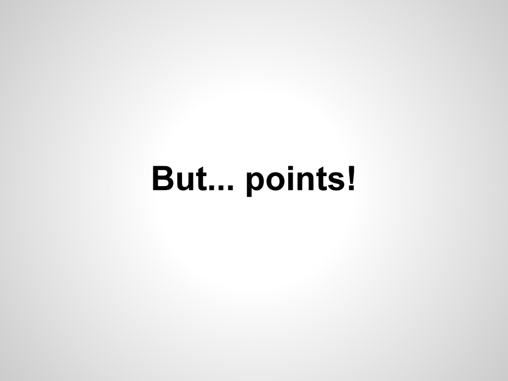 But... points!