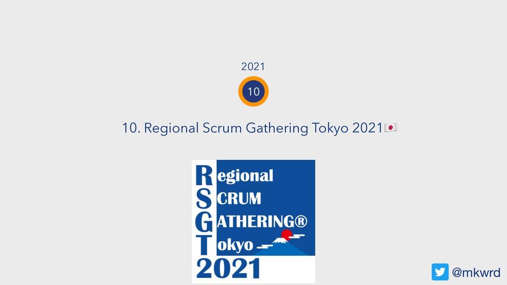 1 10. Regional Scrum Gathering Tokyo 2021 @mkwr...