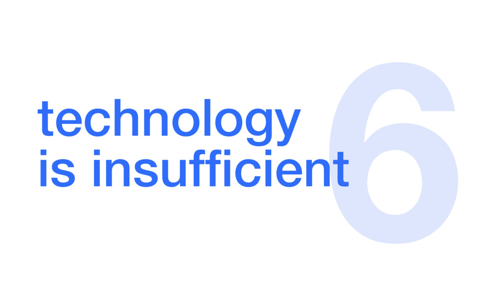 technology  is insufficient 6