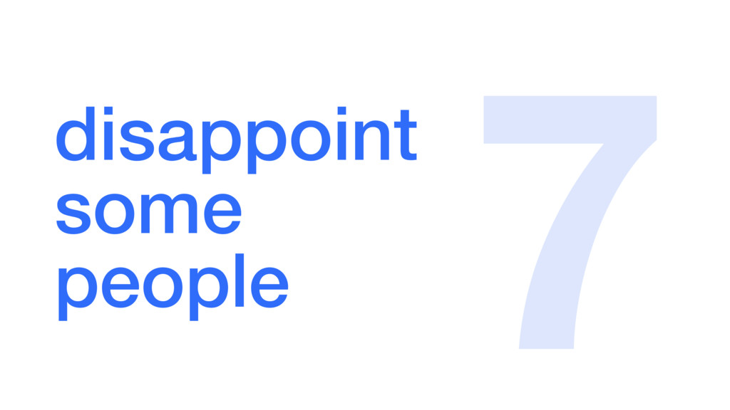 disappoint some people 7