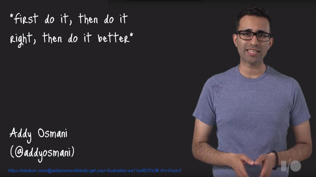 """First do it, then do it right, then do it bett..."