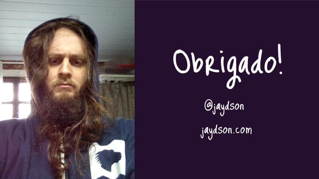 Obrigado! @jaydson jaydson.com