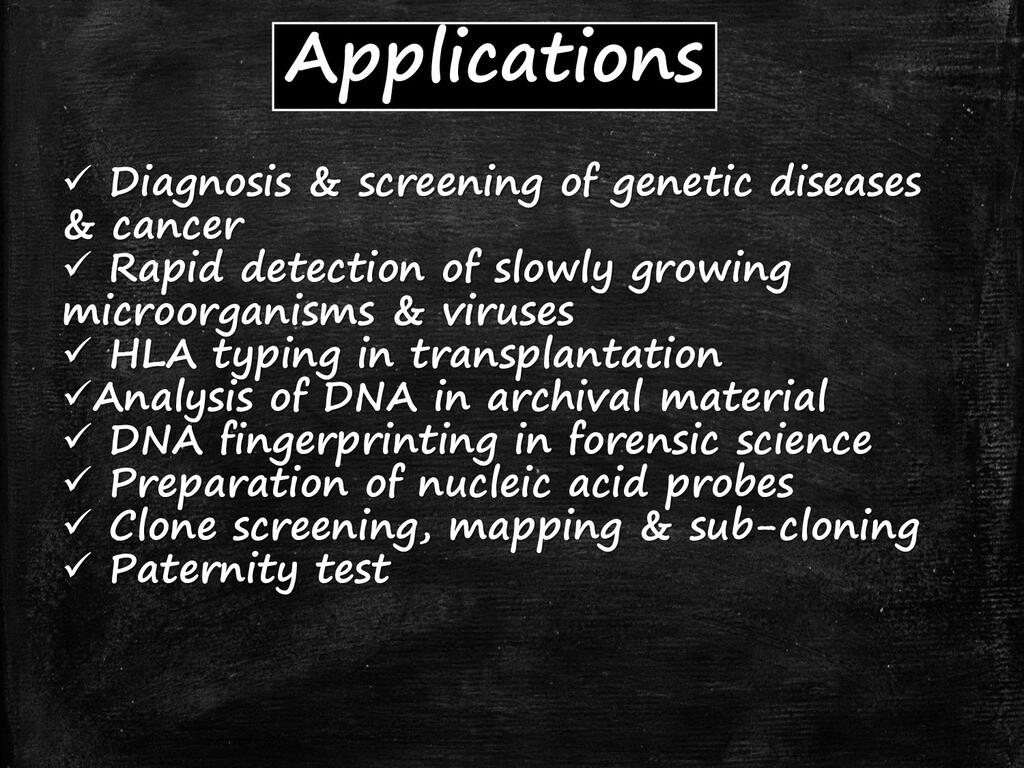 Applications ✓ Diagnosis & screening of genetic...