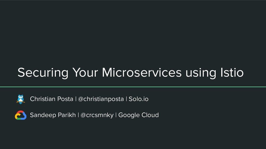 Securing Your Microservices using Istio Christi...