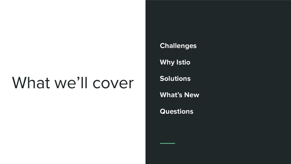 What we'll cover Challenges Why Istio Solutions...
