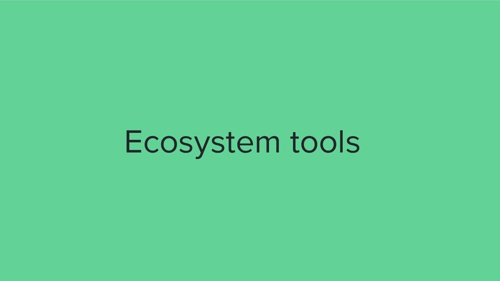 Ecosystem tools