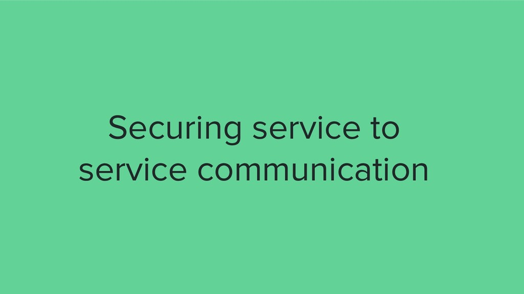Securing service to service communication