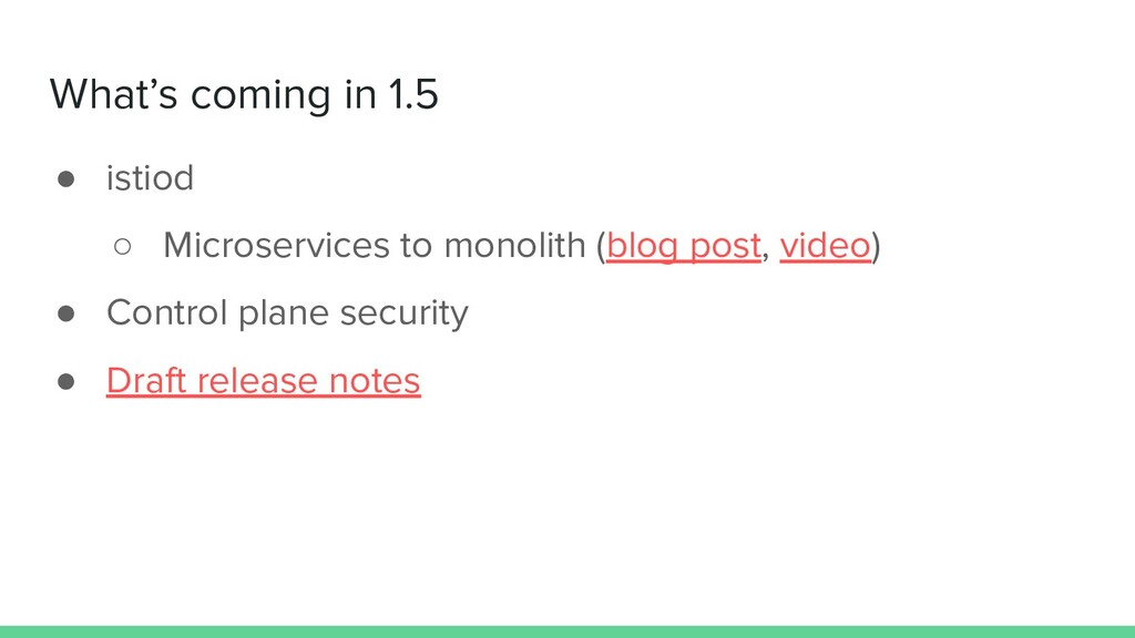 What's coming in 1.5 ● istiod ○ Microservices t...