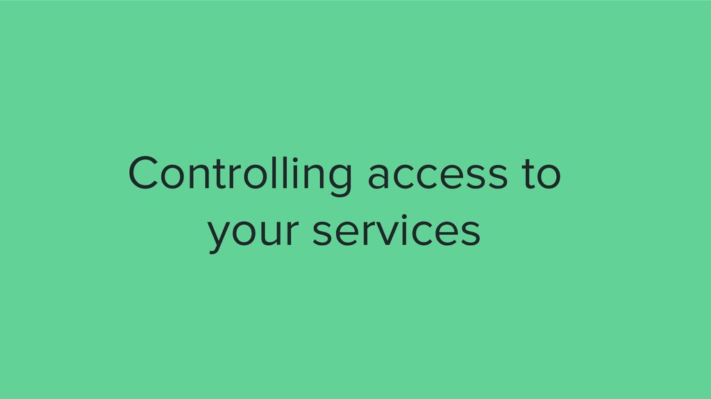 Controlling access to your services