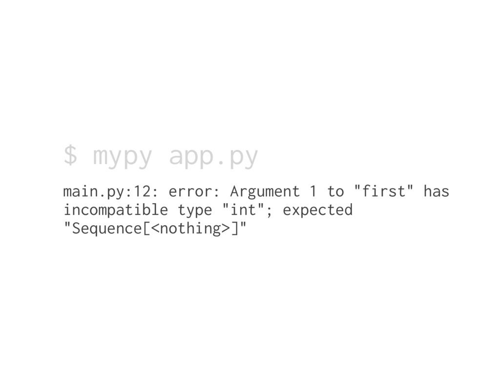 $ mypy app.py main.py:12: error: Argument 1 to ...