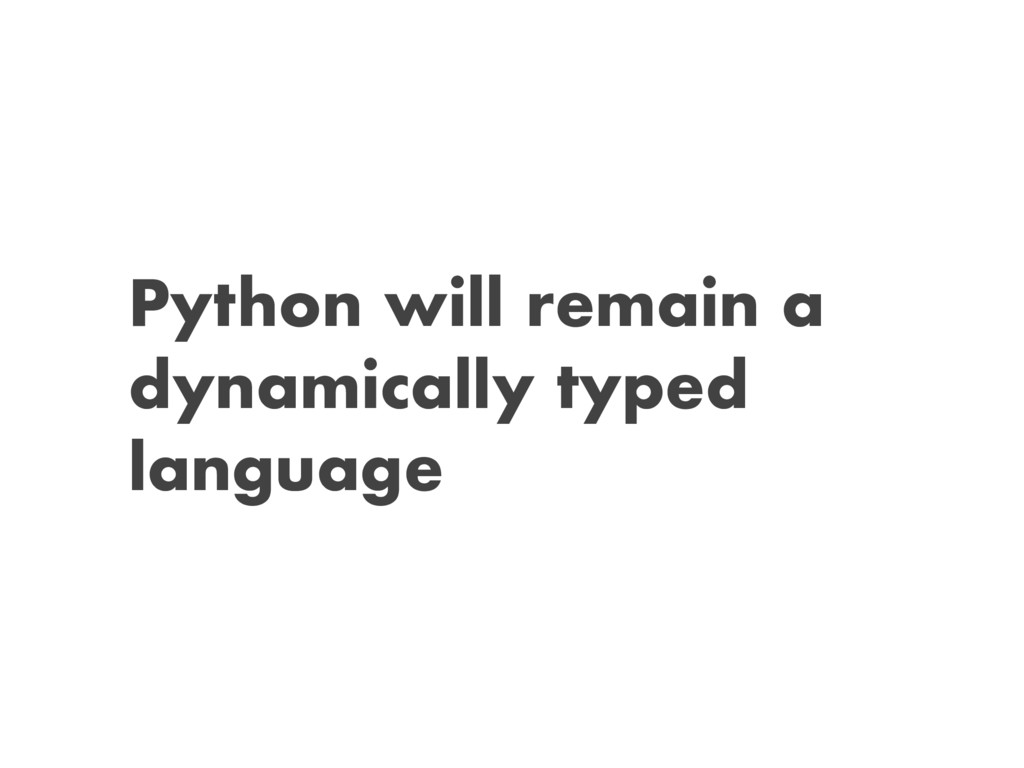 Python will remain a dynamically typed language