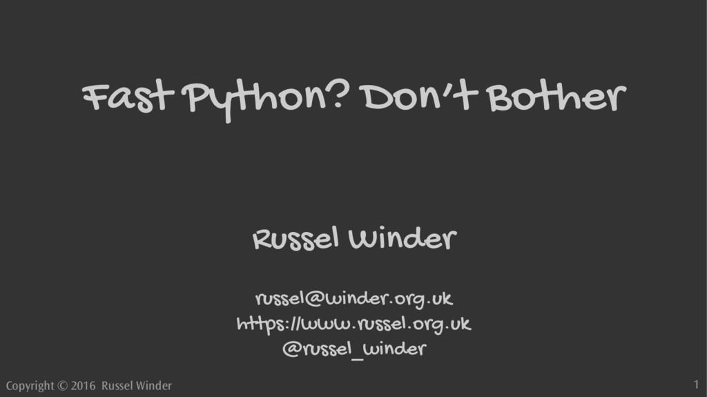 Copyright © 2016 Russel Winder 1 Fast Python? D...