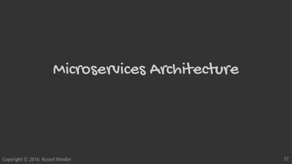 Copyright © 2016 Russel Winder 37 Microservices...
