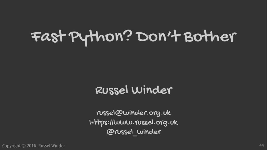 Copyright © 2016 Russel Winder 44 Fast Python? ...