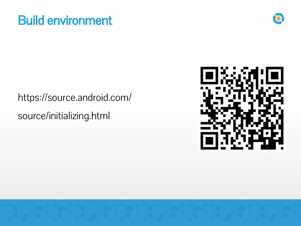 Build environment https://source.android.com/ s...