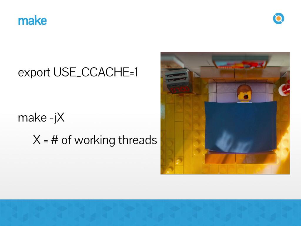 make export USE_CCACHE=1 make -jX X = # of work...