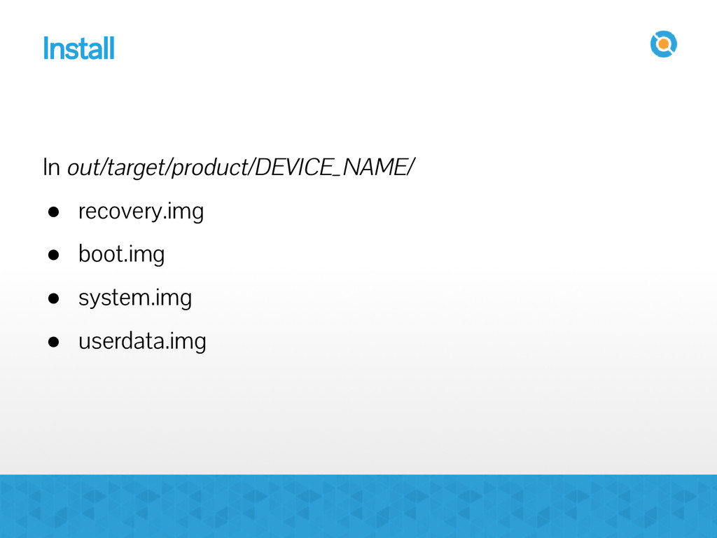 Install In out/target/product/DEVICE_NAME/ ● re...