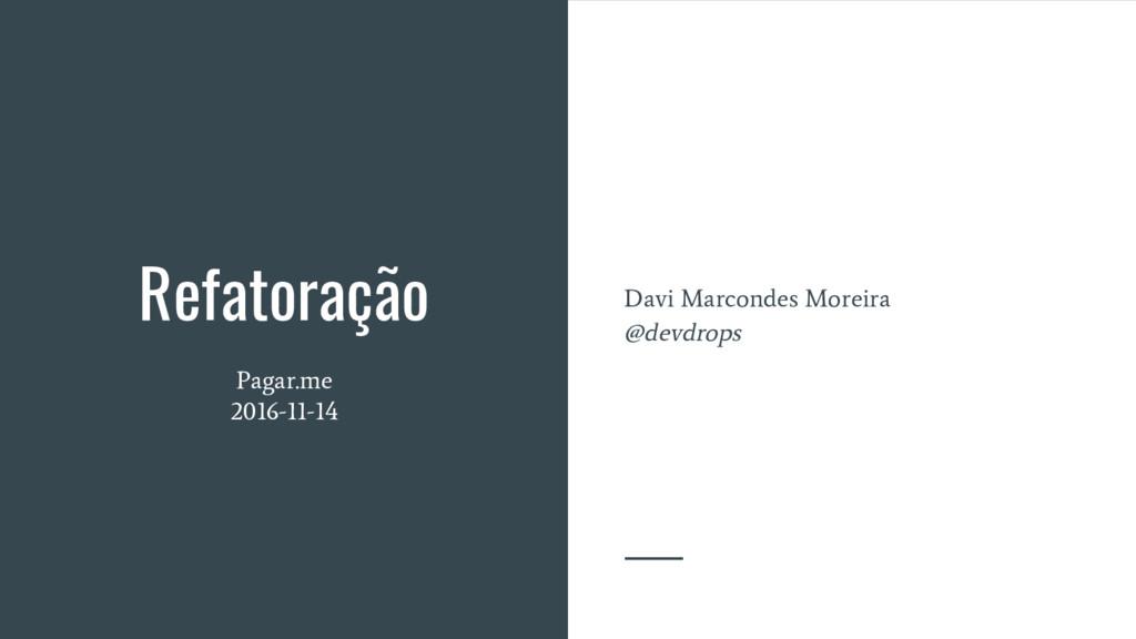 Refatoração Pagar.me 2016-11-14 Davi Marcondes ...