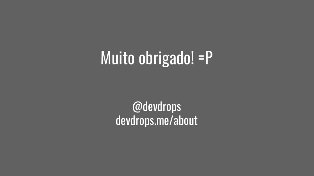 Muito obrigado! =P @devdrops devdrops.me/about