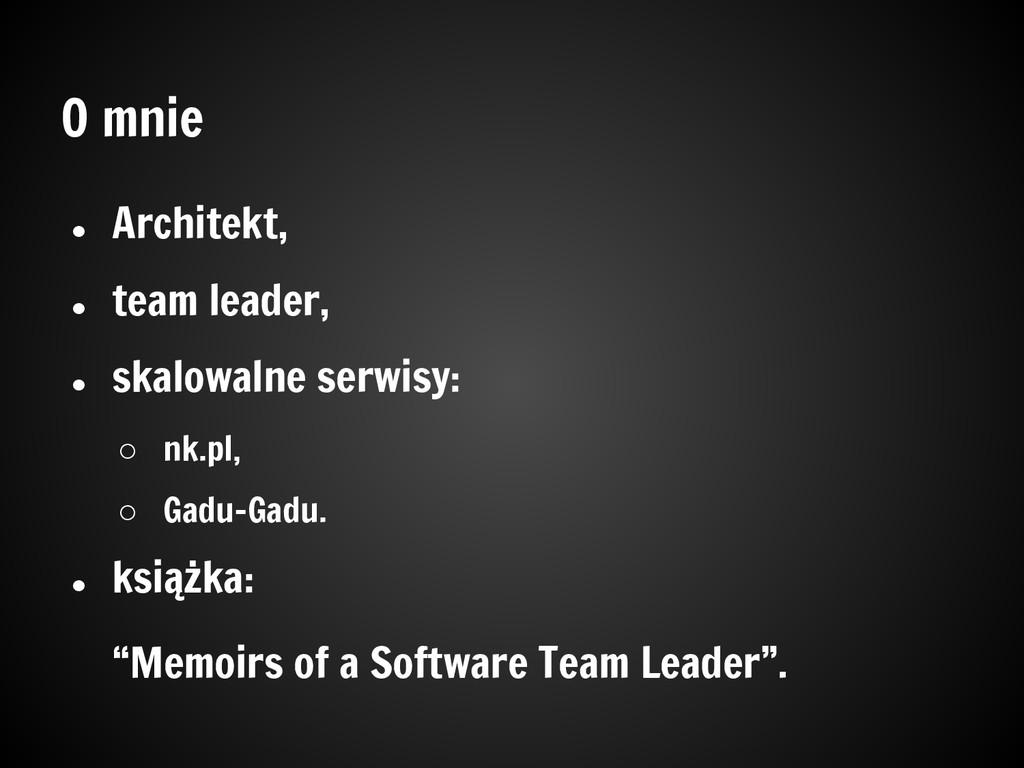 O mnie ● Architekt, ● team leader, ● skalowalne...