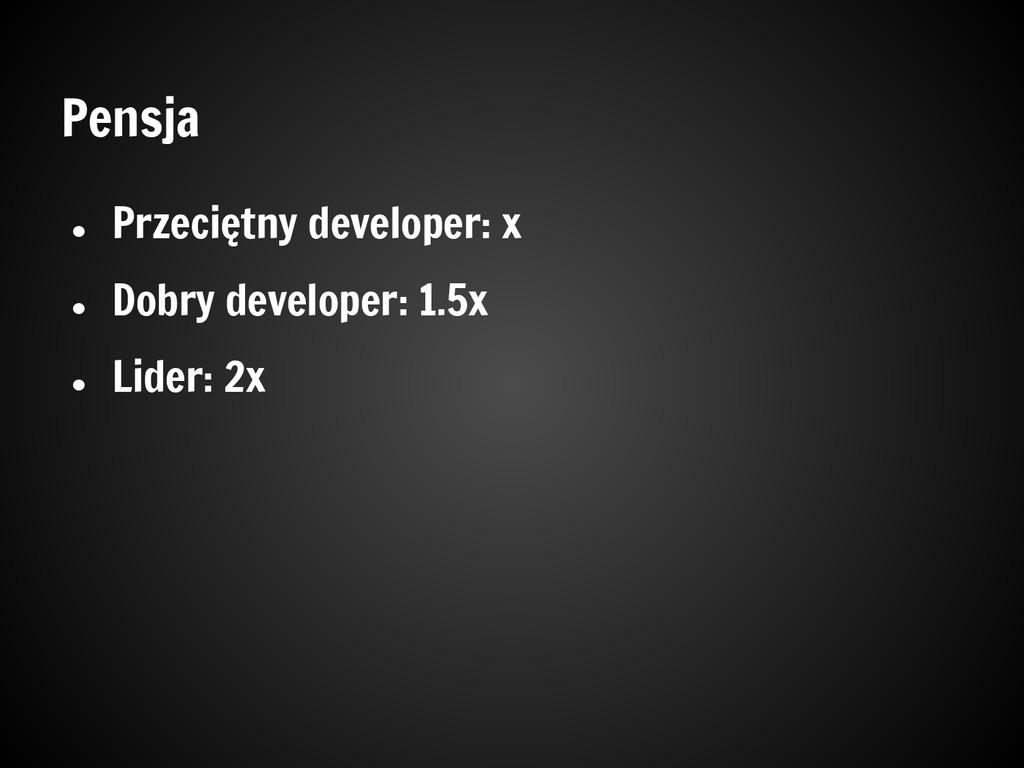 Pensja ● Przeciętny developer: x ● Dobry develo...