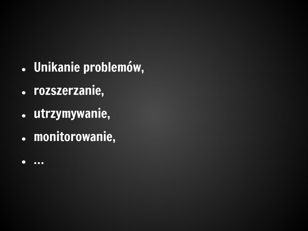 ● Unikanie problemów, ● rozszerzanie, ● utrzymy...