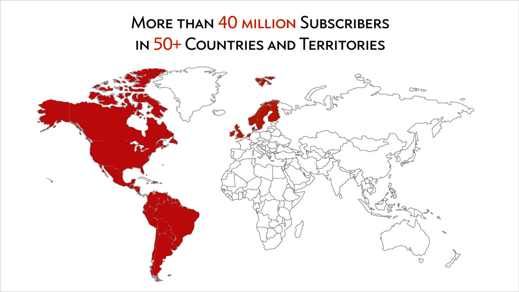 More than 40 million Subscribers in 50+ Countri...