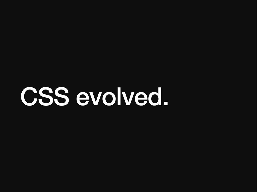 CSS evolved.