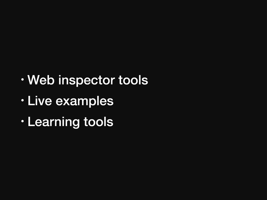 • Web inspector tools • Live examples • Learnin...