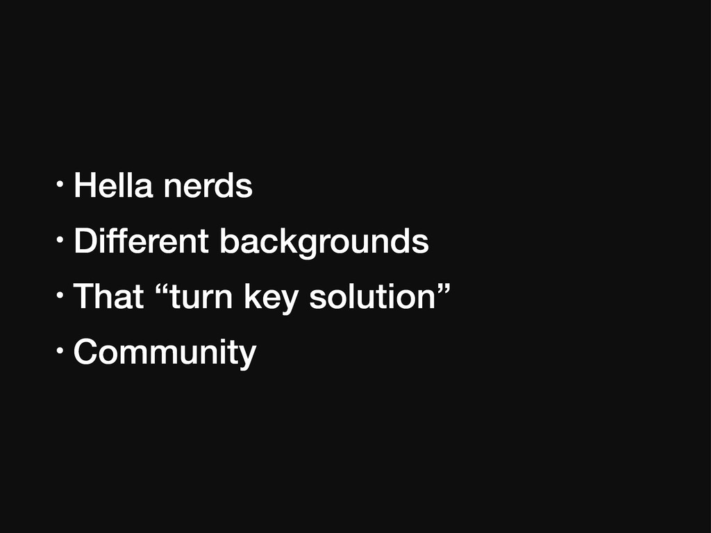 "• Hella nerds • Different backgrounds • That ""t..."