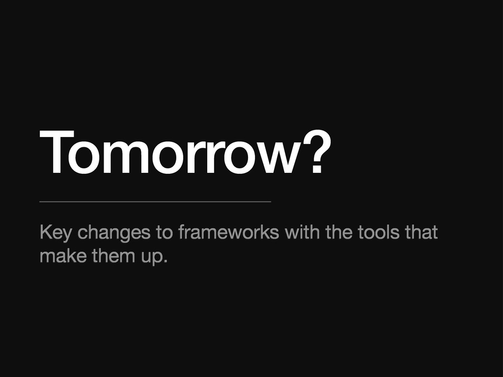 Tomorrow? Key changes to frameworks with the to...