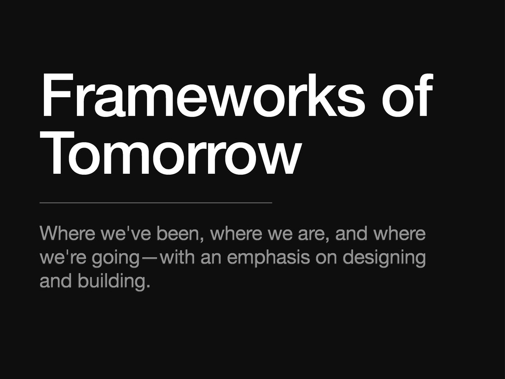Frameworks of Tomorrow Where we've been, where ...