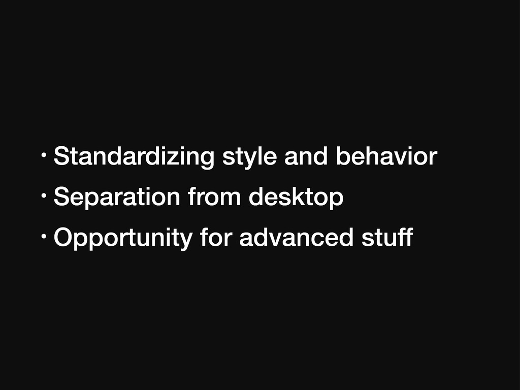 • Standardizing style and behavior • Separation...
