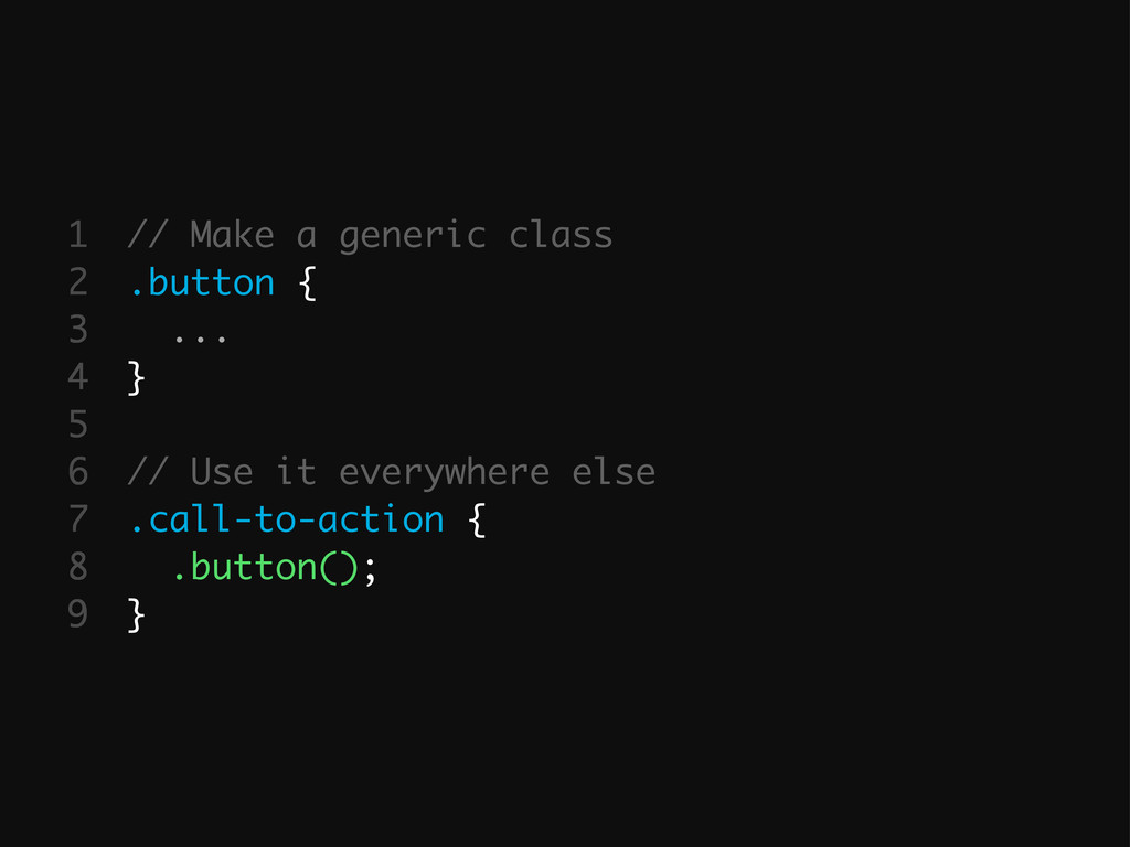 // Make a generic class .button { ... } // Use ...