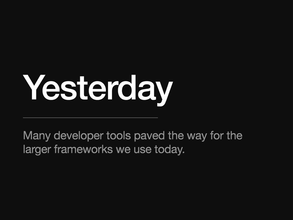 Yesterday Many developer tools paved the way fo...