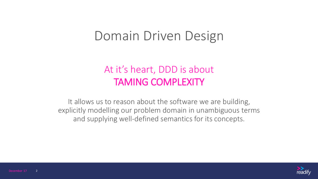 Domain Driven Design At it's heart, DDD is abou...
