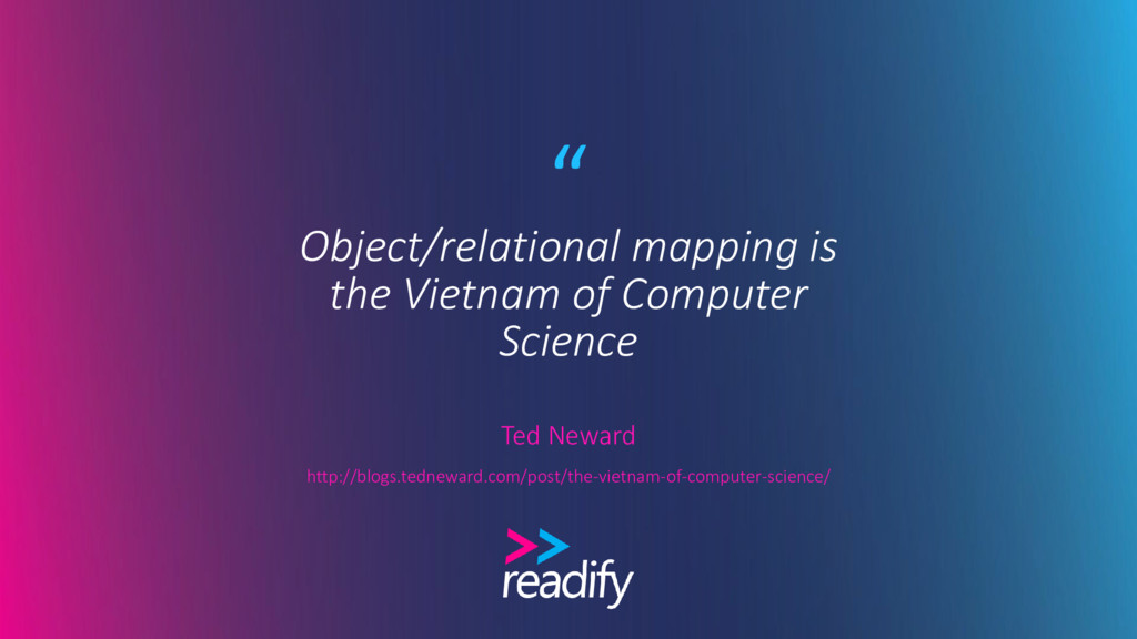 """ Object/relational mapping is the Vietnam of C..."