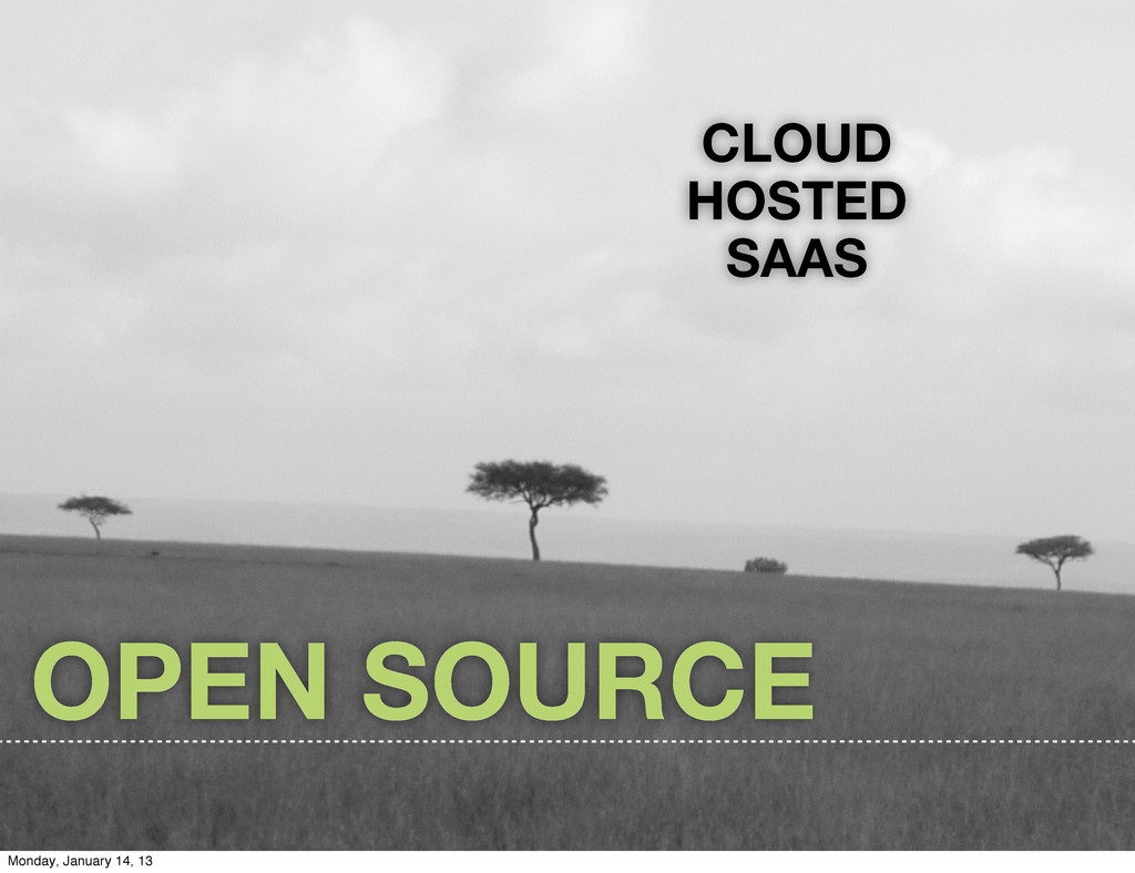 CLOUD HOSTED SAAS OPEN SOURCE Monday, January 1...