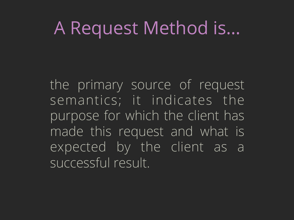 A Request Method is… the primary source of requ...