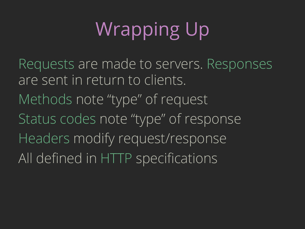 Wrapping Up Requests are made to servers. Respo...